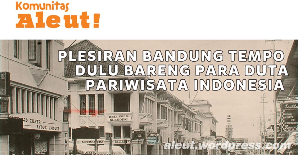 Komunitas Aleut (Apresiasi Wisata dan Sejarah di Bandung)